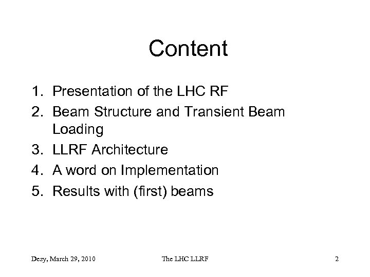 Content 1. Presentation of the LHC RF 2. Beam Structure and Transient Beam Loading