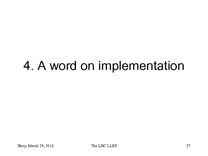 4. A word on implementation Desy, March 29, 2010 The LHC LLRF 27