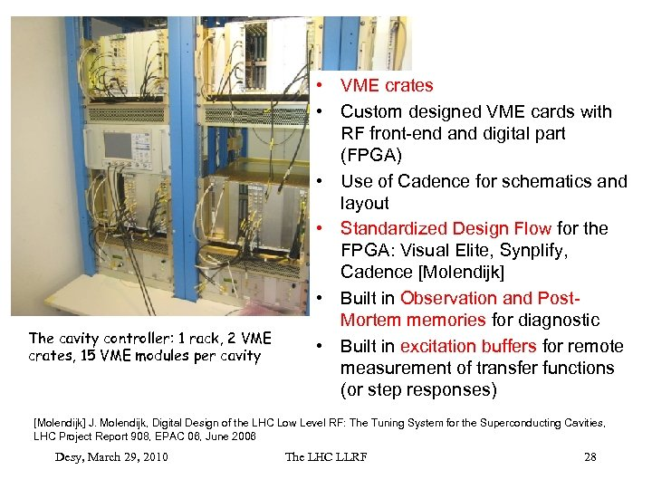 The cavity controller: 1 rack, 2 VME crates, 15 VME modules per cavity •