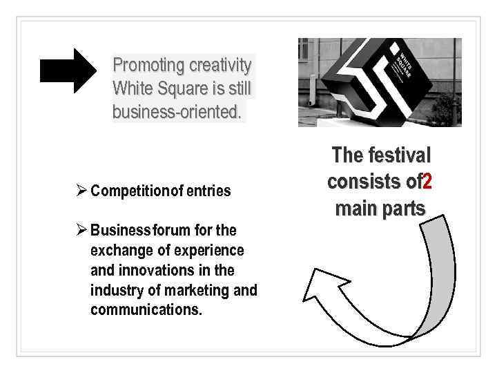 Promoting creativity White Square is still business-oriented. Ø Competition of entries Ø Business forum