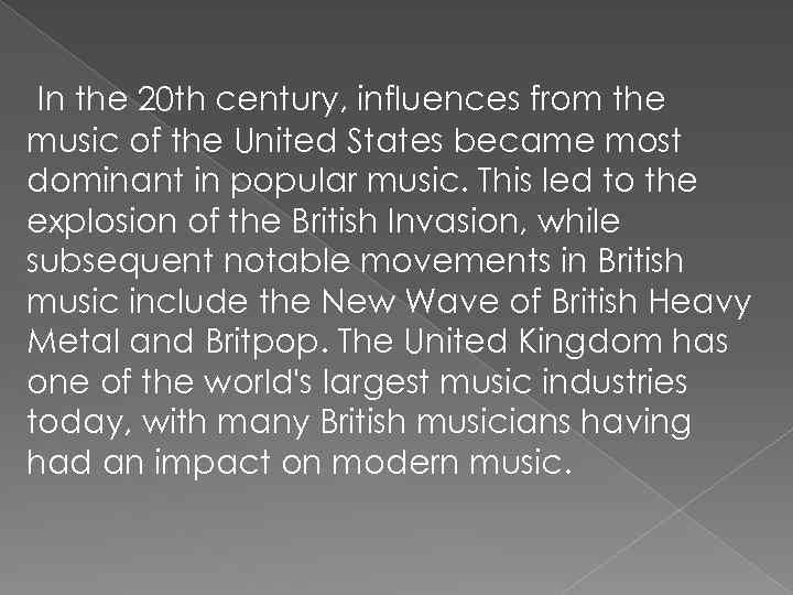 In the 20 th century, influences from the music of the United States