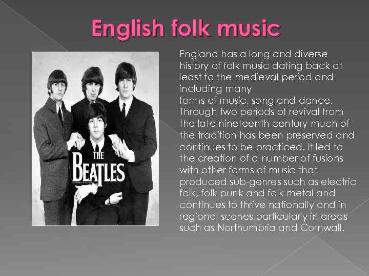 English folk music England has a long and diverse history of folk music dating