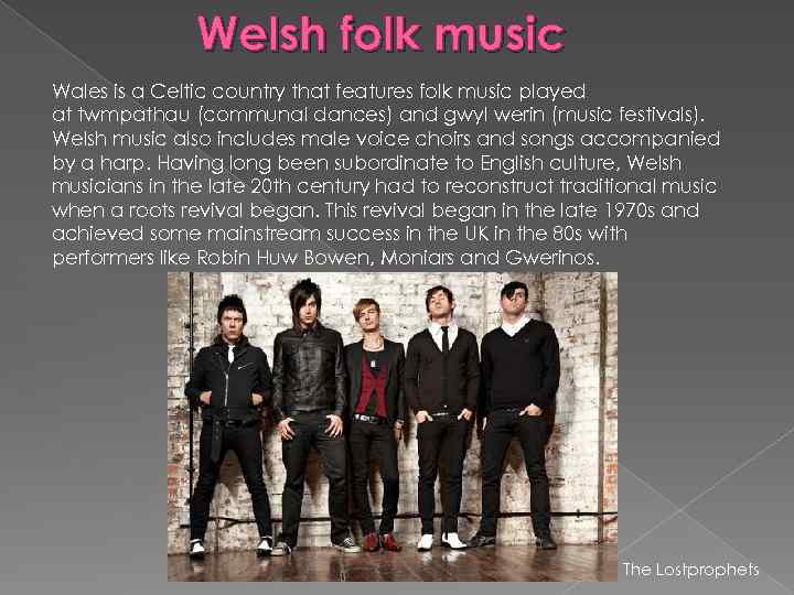 Welsh folk music Wales is a Celtic country that features folk music played at