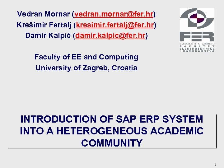 Vedran Mornar (vedran. mornar@fer. hr) Krešimir Fertalj (kresimir. fertalj@fer. hr) Damir Kalpić (damir. kalpic@fer.
