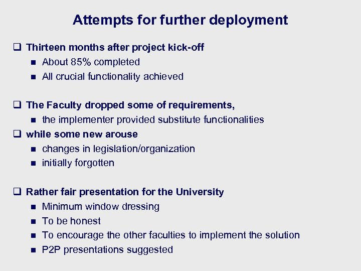 Attempts for further deployment q Thirteen months after project kick-off n About 85% completed