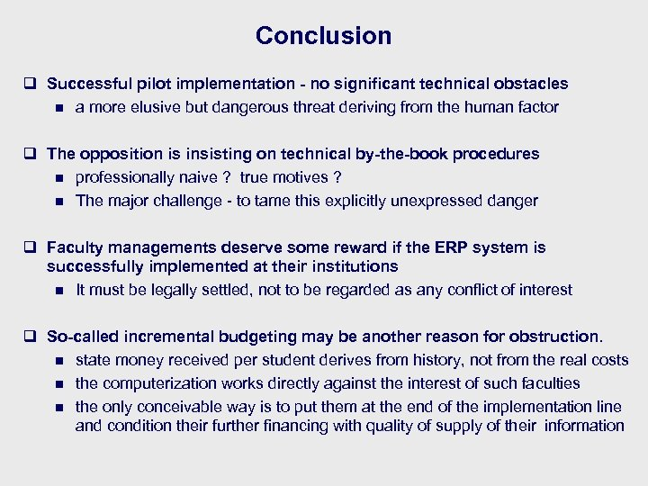 Conclusion q Successful pilot implementation - no significant technical obstacles n a more elusive