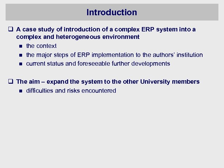 Introduction q A case study of introduction of a complex ERP system into a