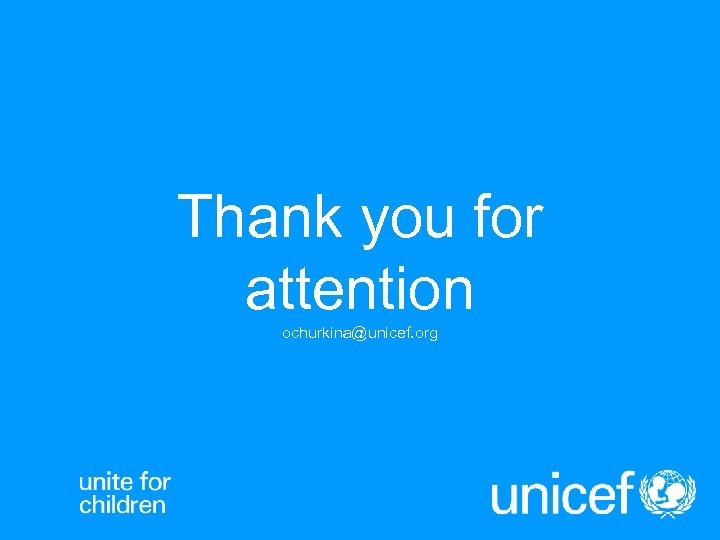 Thank you for attention ochurkina@unicef. org