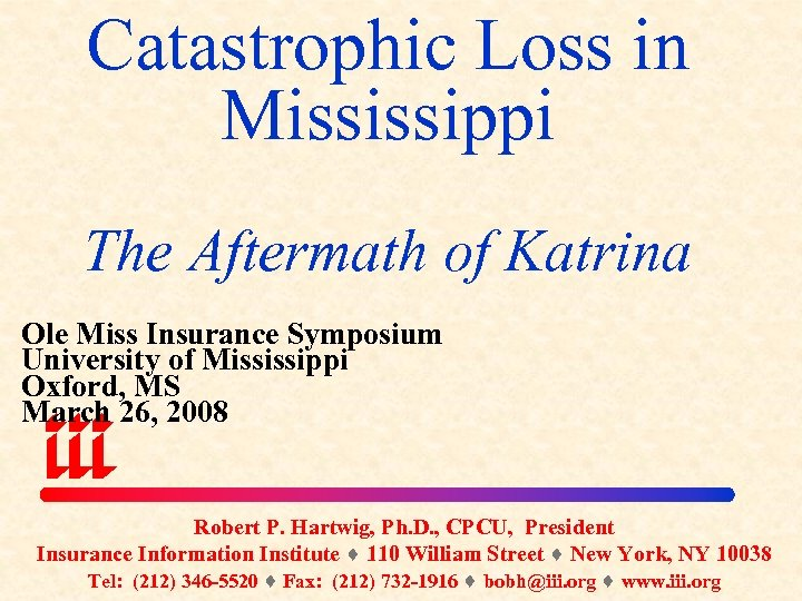 Catastrophic Loss in Mississippi The Aftermath of Katrina Ole Miss Insurance Symposium University of
