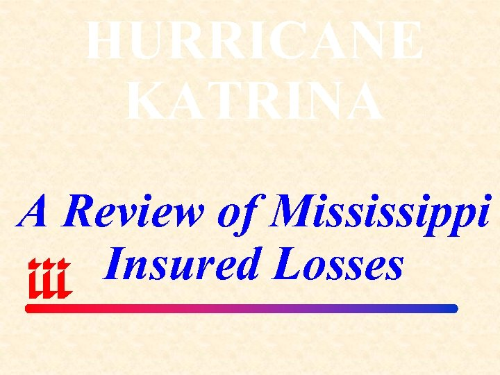 HURRICANE KATRINA A Review of Mississippi Insured Losses