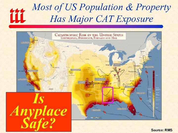 Most of US Population & Property Has Major CAT Exposure Is Anyplace Safe? Source: