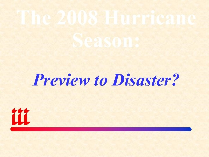 The 2008 Hurricane Season: Preview to Disaster?