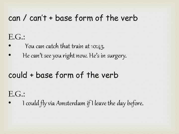 can / can't + base form of the verb E. G. : • You