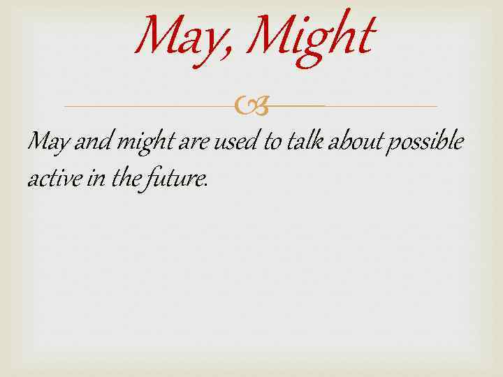May, Might May and might are used to talk about possible active in the