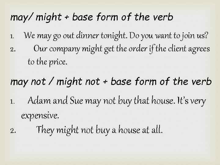may/ might + base form of the verb We may go out dinner tonight.