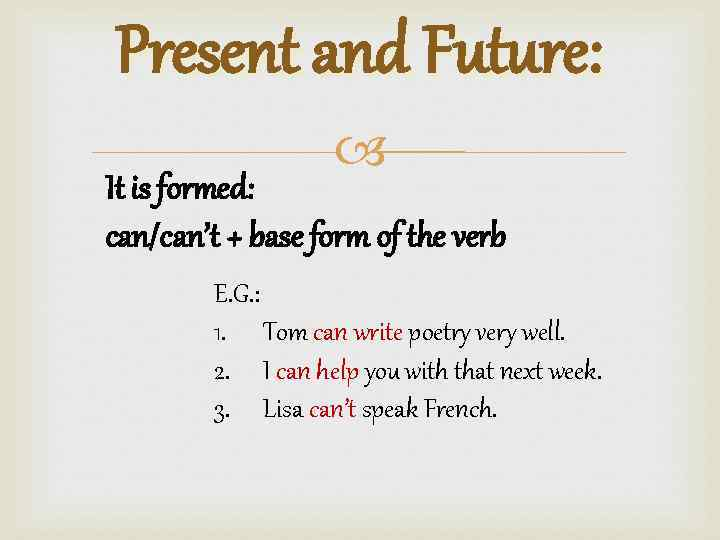Present and Future: It is formed: can/can't + base form of the verb E.