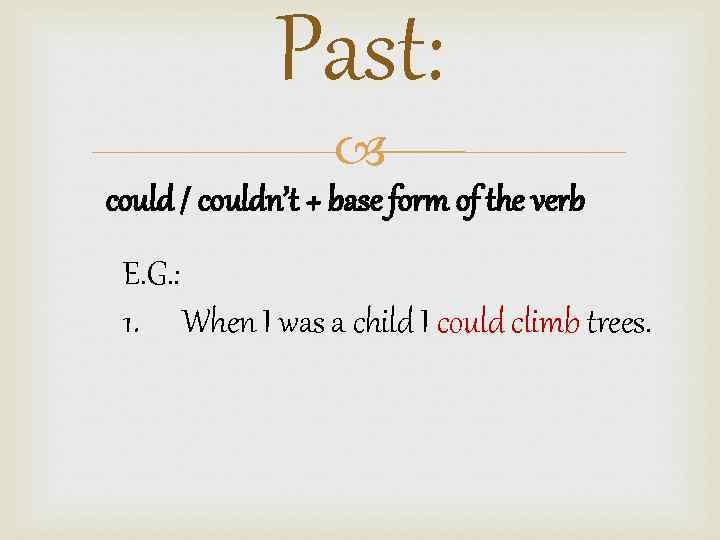 Past: could / couldn't + base form of the verb E. G. : 1.