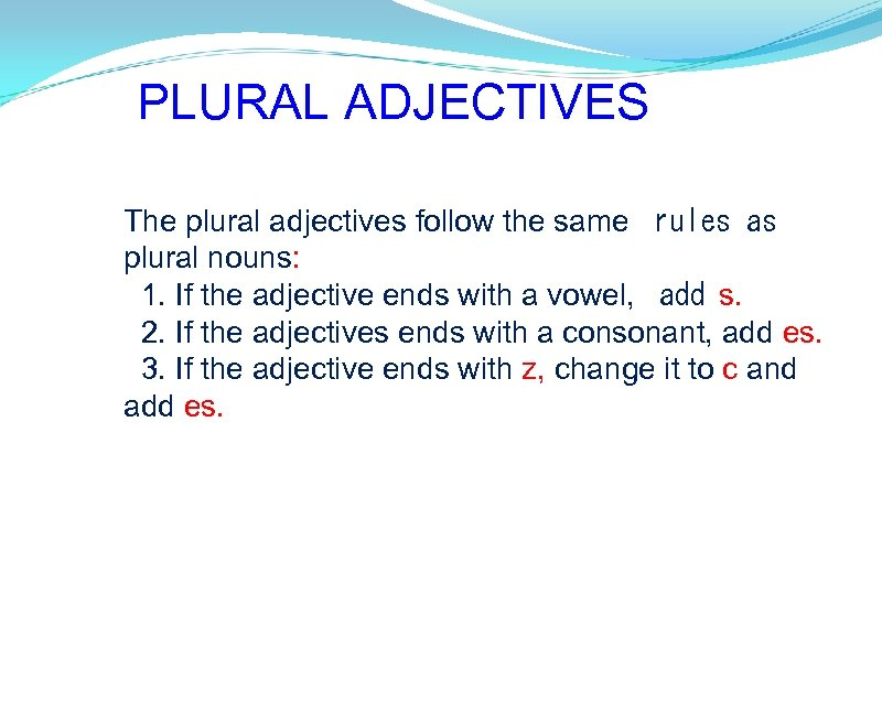 PLURAL ADJECTIVES The plural adjectives follow the same rules as plural nouns: 1. If