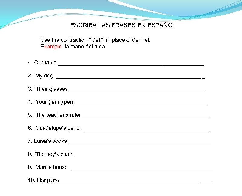 ESCRIBA LAS FRASES EN ESPAÑOL Use the contraction