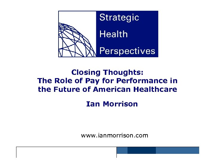 Closing Thoughts: The Role of Pay for Performance in the Future of American Healthcare