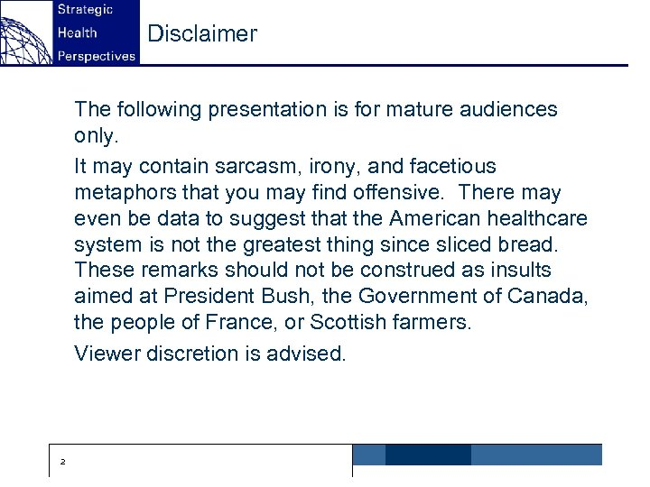 Disclaimer The following presentation is for mature audiences only. It may contain sarcasm, irony,