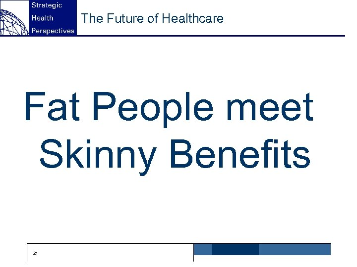 The Future of Healthcare Fat People meet Skinny Benefits 21