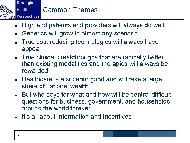 Common Themes High end patients and providers will always do well Generics will grow