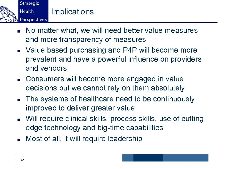 Implications No matter what, we will need better value measures and more transparency of
