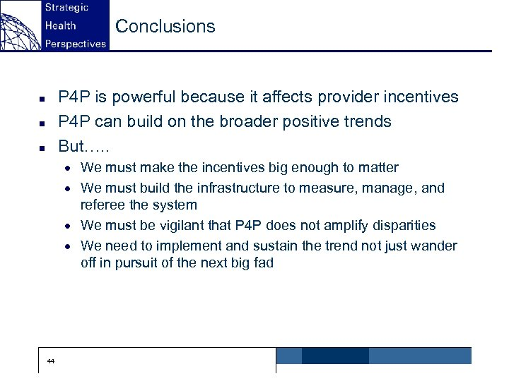 Conclusions P 4 P is powerful because it affects provider incentives P 4 P