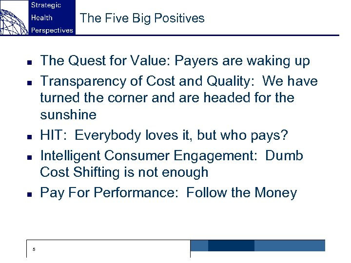 The Five Big Positives The Quest for Value: Payers are waking up Transparency of
