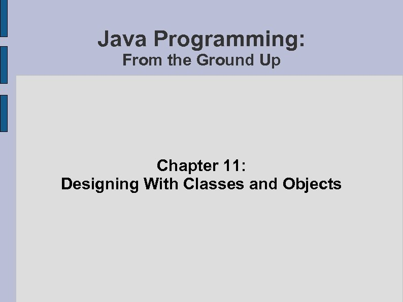 Java Programming: From the Ground Up Chapter 11: Designing With Classes and Objects