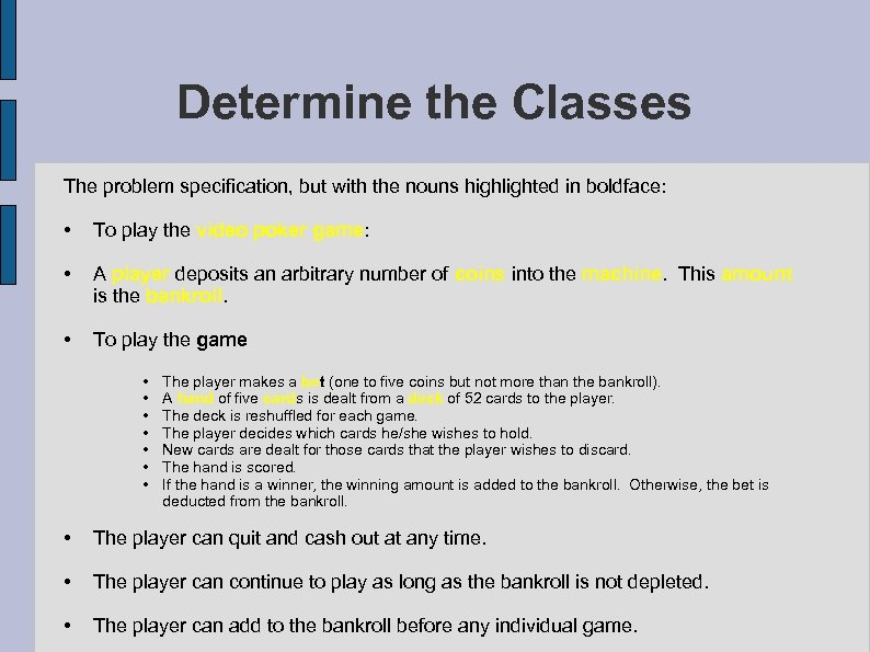 Determine the Classes The problem specification, but with the nouns highlighted in boldface: •