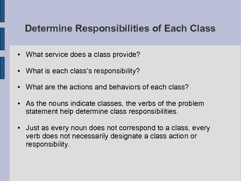 Determine Responsibilities of Each Class • What service does a class provide? • What