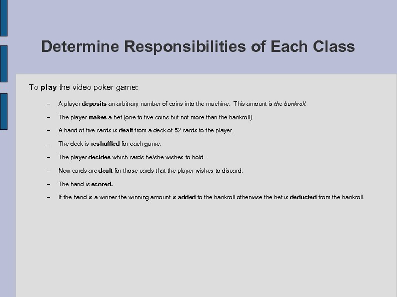 Determine Responsibilities of Each Class To play the video poker game: – A player