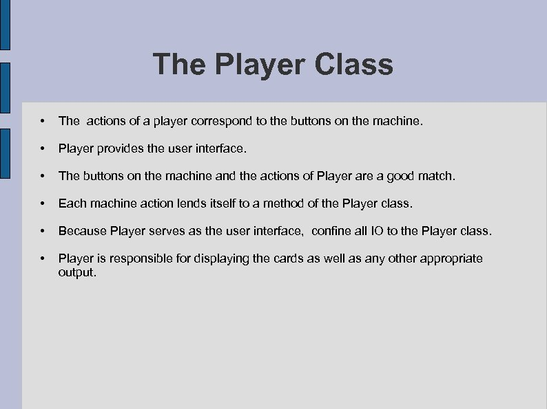 The Player Class • The actions of a player correspond to the buttons on