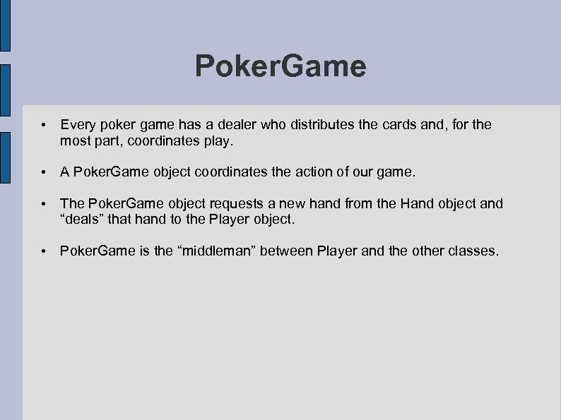 Poker. Game • Every poker game has a dealer who distributes the cards and,