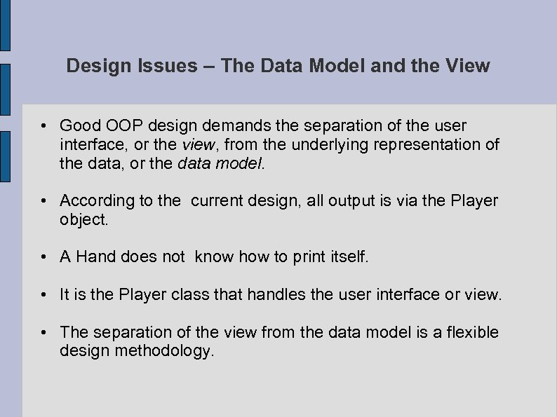 Design Issues – The Data Model and the View • Good OOP design demands
