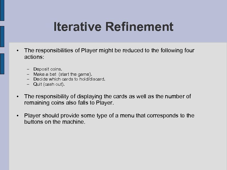 Iterative Refinement • The responsibilities of Player might be reduced to the following four