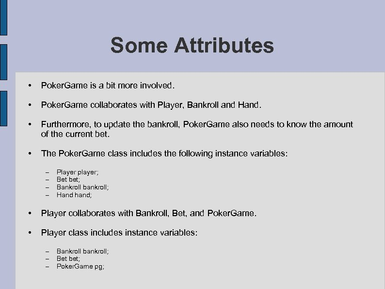 Some Attributes • Poker. Game is a bit more involved. • Poker. Game collaborates