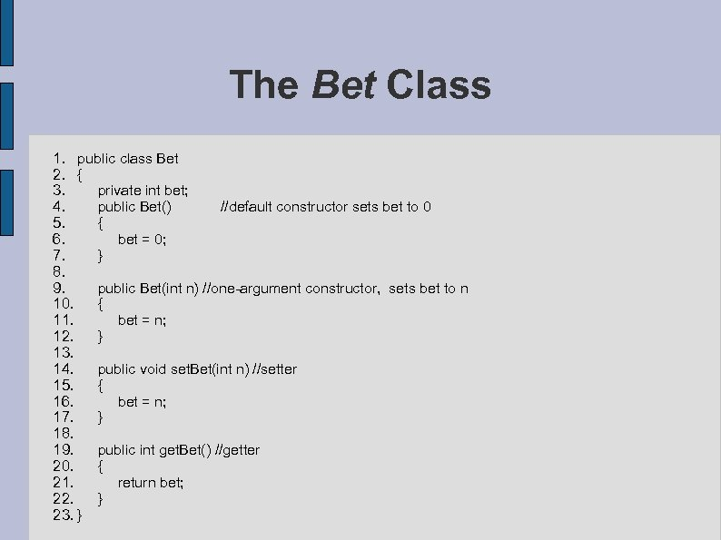The Bet Class 1. public class Bet 2. { 3. private int bet; 4.