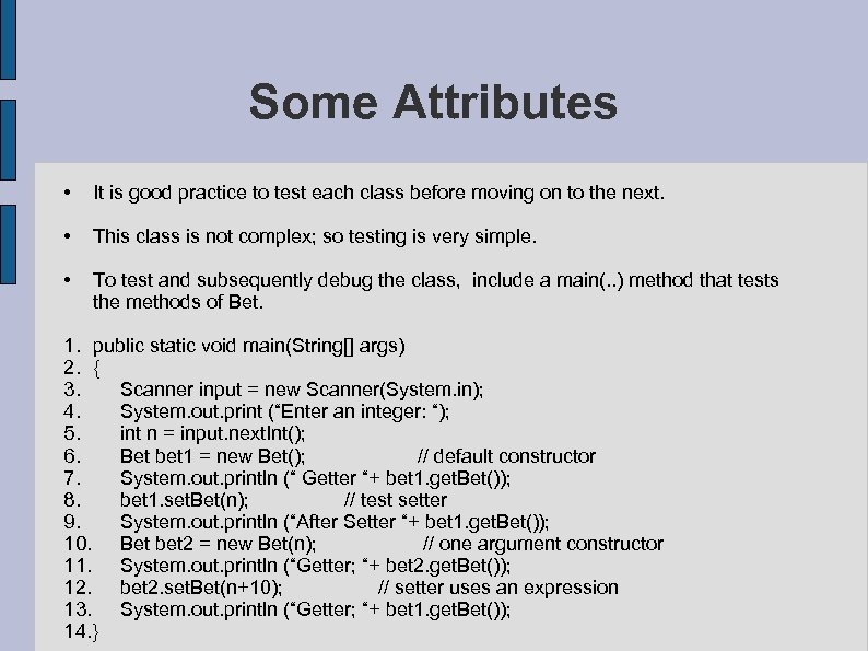Some Attributes • It is good practice to test each class before moving on