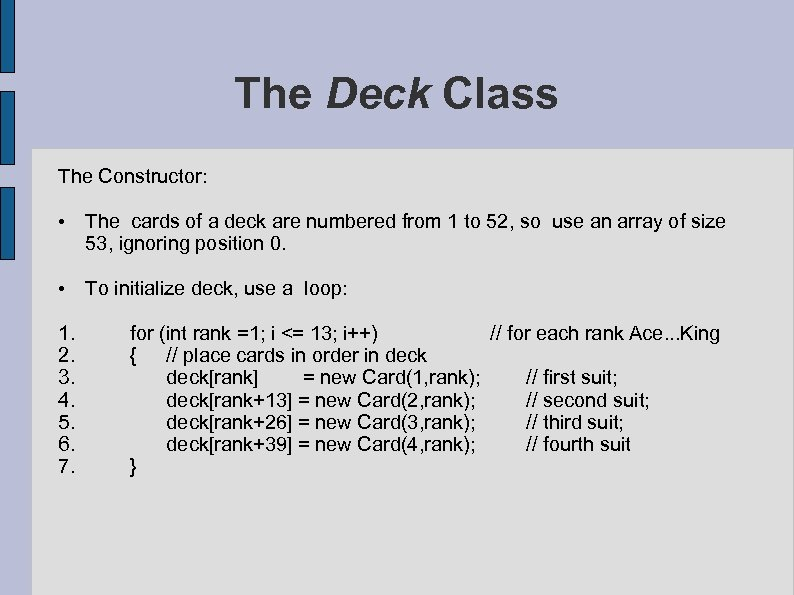 The Deck Class The Constructor: • The cards of a deck are numbered from