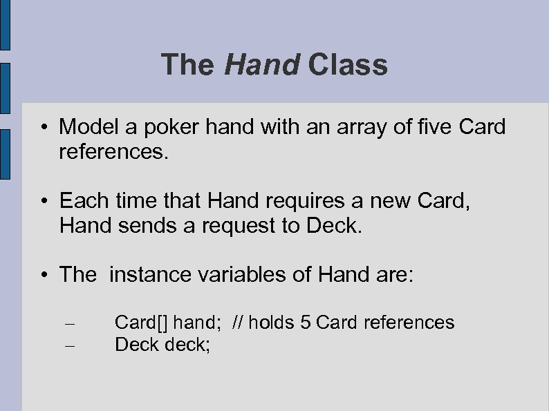 The Hand Class • Model a poker hand with an array of five Card