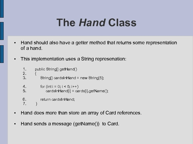 The Hand Class • Hand should also have a getter method that returns some