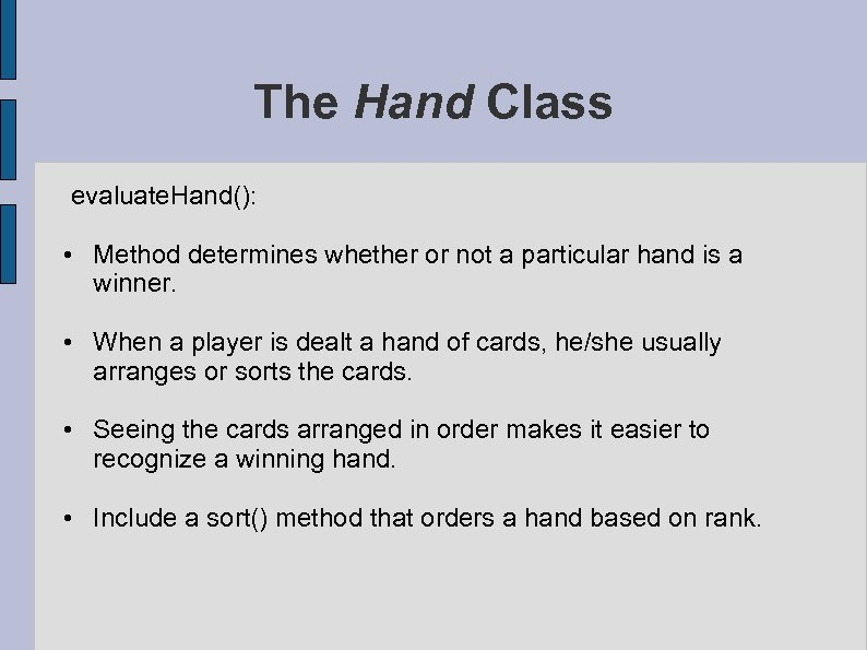 The Hand Class evaluate. Hand(): • Method determines whether or not a particular hand