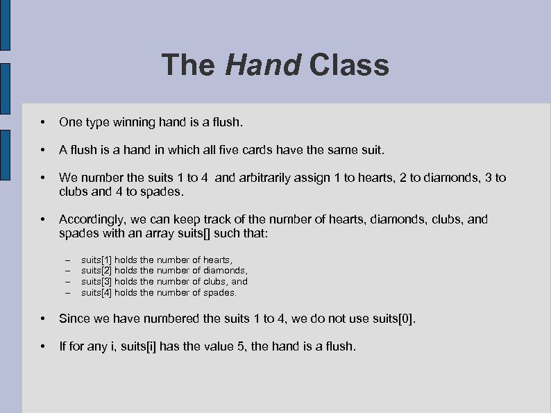 The Hand Class • One type winning hand is a flush. • A flush