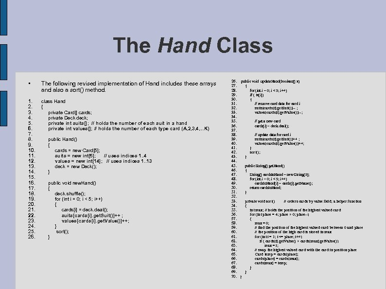 The Hand Class • The following revised implementation of Hand includes these arrays and