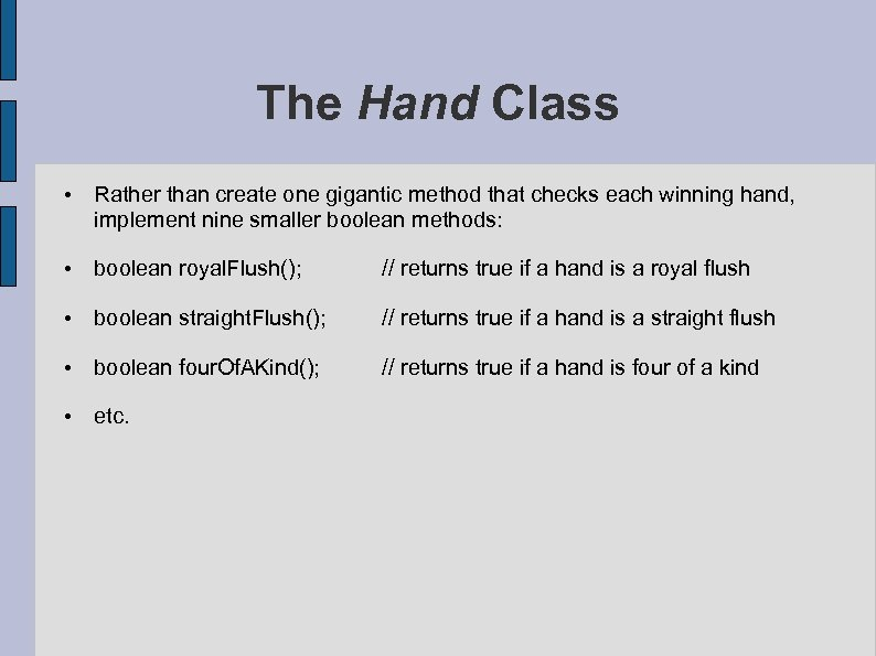The Hand Class • Rather than create one gigantic method that checks each winning