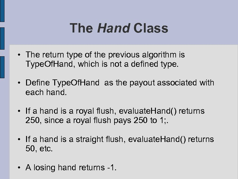 The Hand Class • The return type of the previous algorithm is Type. Of.
