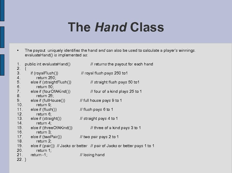 The Hand Class • The payout uniquely identifies the hand can also be used